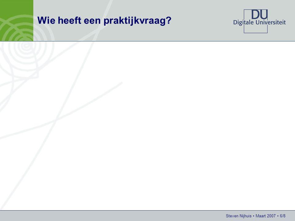 Steven Nijhuis • Maart 2007 • 6/8 Wie heeft een praktijkvraag
