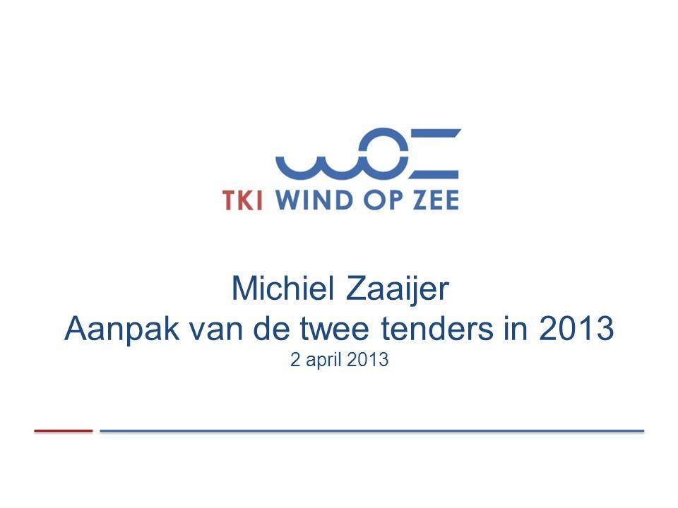 Michiel Zaaijer Aanpak van de twee tenders in 2013 2 april 2013