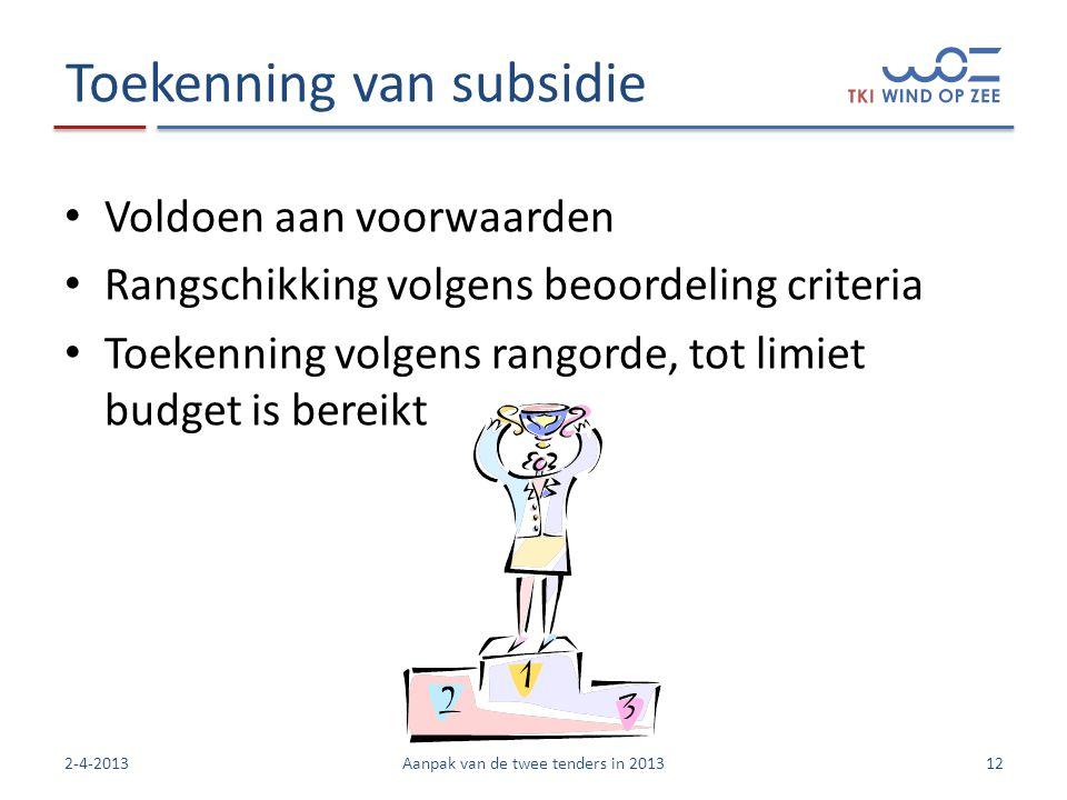 Toekenning van subsidie • Voldoen aan voorwaarden • Rangschikking volgens beoordeling criteria • Toekenning volgens rangorde, tot limiet budget is bereikt 122-4-2013Aanpak van de twee tenders in 2013
