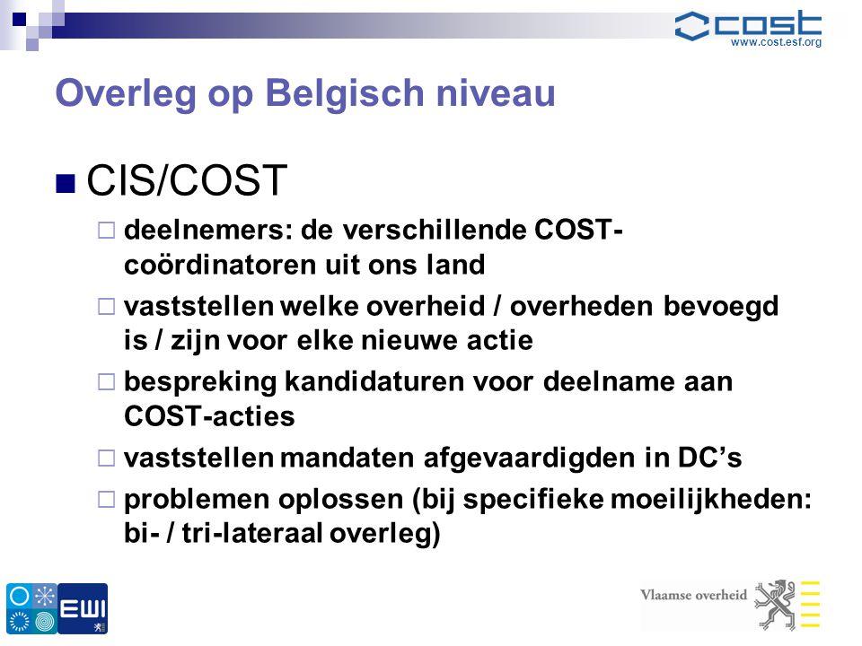www.cost.esf.org Overleg op Belgisch niveau  CIS/COST  deelnemers: de verschillende COST- coördinatoren uit ons land  vaststellen welke overheid /
