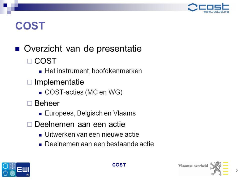 www.cost.esf.org COST  Overzicht van de presentatie  COST  Het instrument, hoofdkenmerken  Implementatie  COST-acties (MC en WG)  Beheer  Europ
