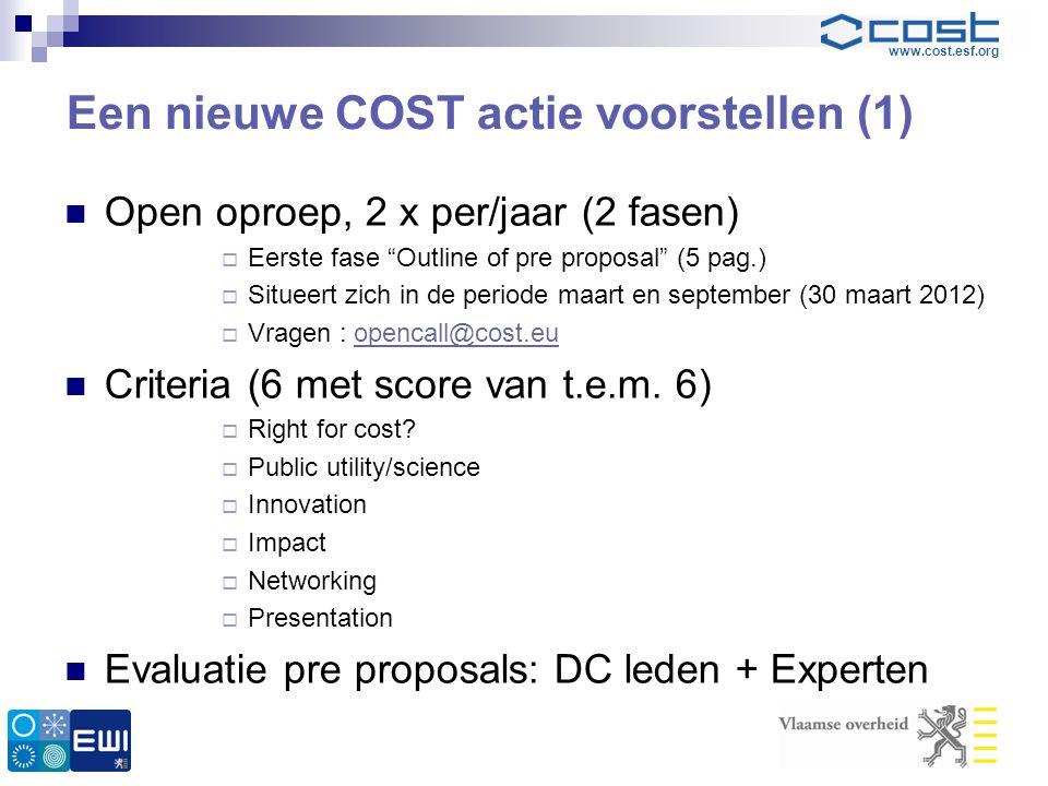 """www.cost.esf.org Een nieuwe COST actie voorstellen (1)  Open oproep, 2 x per/jaar (2 fasen)  Eerste fase """"Outline of pre proposal"""" (5 pag.)  Situee"""