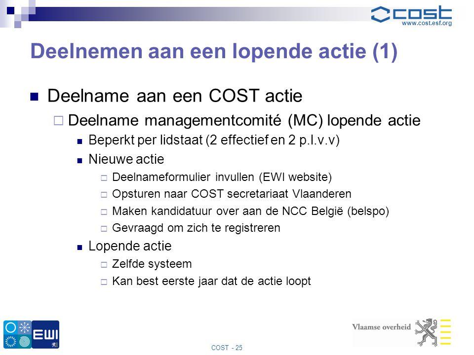 www.cost.esf.org COST - 25 Deelnemen aan een lopende actie (1)  Deelname aan een COST actie  Deelname managementcomité (MC) lopende actie  Beperkt