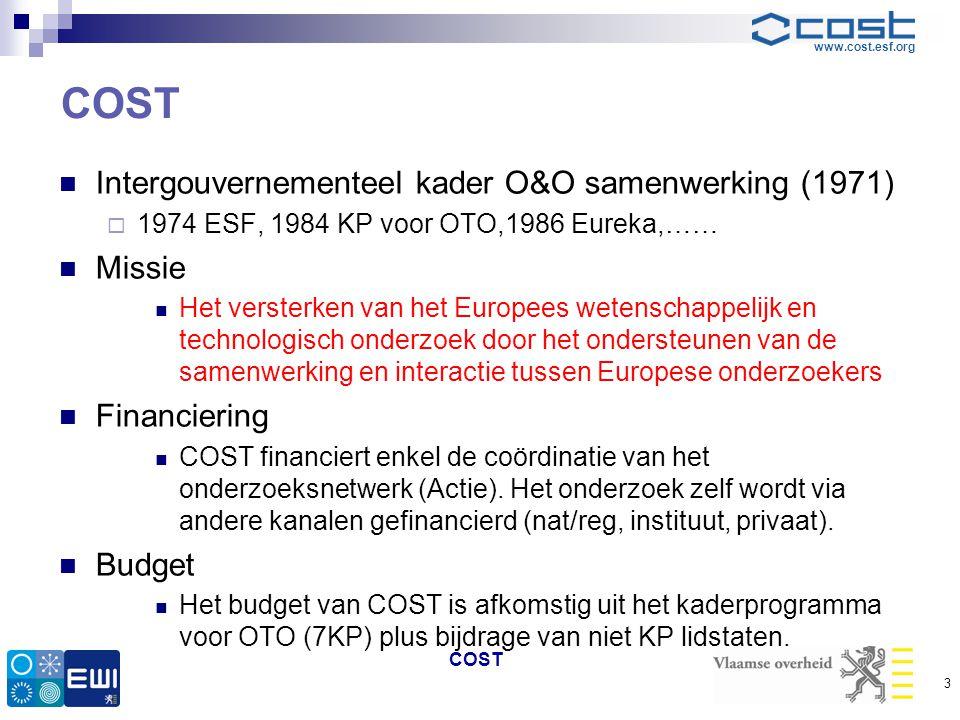 www.cost.esf.org COST  Intergouvernementeel kader O&O samenwerking (1971)  1974 ESF, 1984 KP voor OTO,1986 Eureka,……  Missie  Het versterken van h