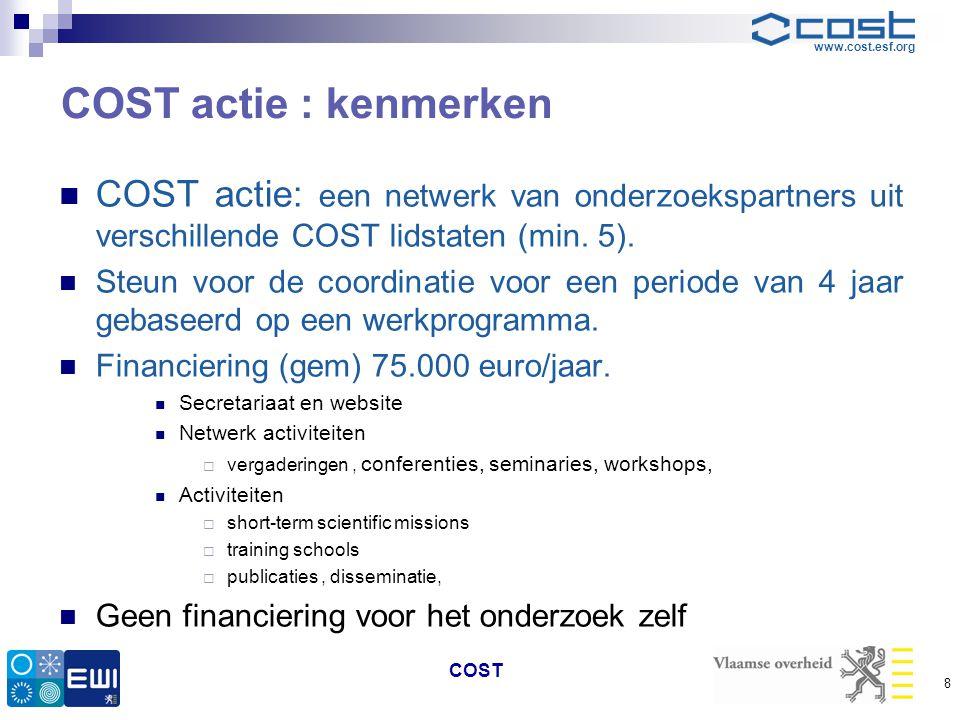 www.cost.esf.org COST actie : kenmerken  COST actie: een netwerk van onderzoekspartners uit verschillende COST lidstaten (min. 5).  Steun voor de co