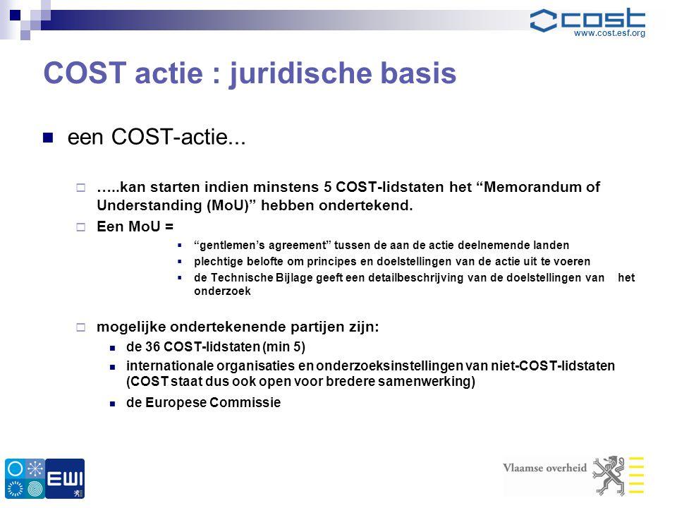 """www.cost.esf.org COST actie : juridische basis  een COST-actie...  …..kan starten indien minstens 5 COST-lidstaten het """"Memorandum of Understanding"""