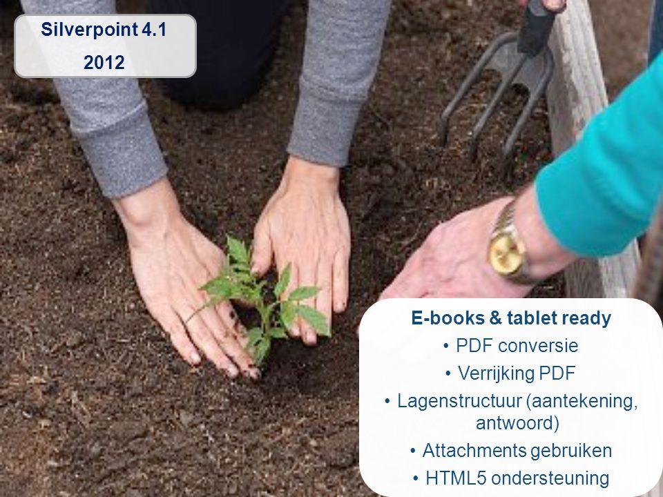 E-books & tablet ready •PDF conversie •Verrijking PDF •Lagenstructuur (aantekening, antwoord) •Attachments gebruiken •HTML5 ondersteuning Silverpoint