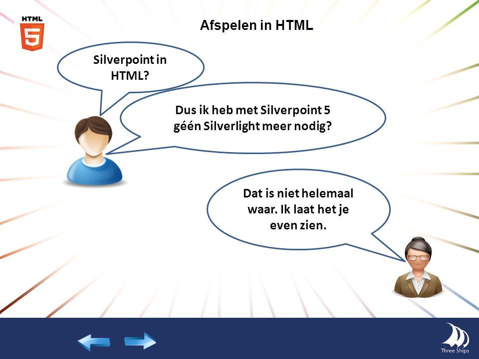 Dus ik heb met Silverpoint 5 géén Silverlight meer nodig? Silverpoint in HTML? Dat is niet helemaal waar. Ik laat het je even zien. Afspelen in HTML