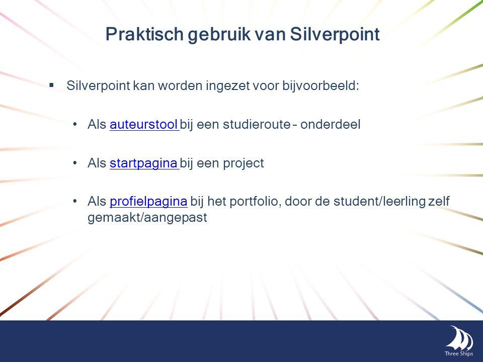  Silverpoint kan worden ingezet voor bijvoorbeeld: • Als auteurstool bij een studieroute – onderdeelauteurstool • Als startpagina bij een projectstar