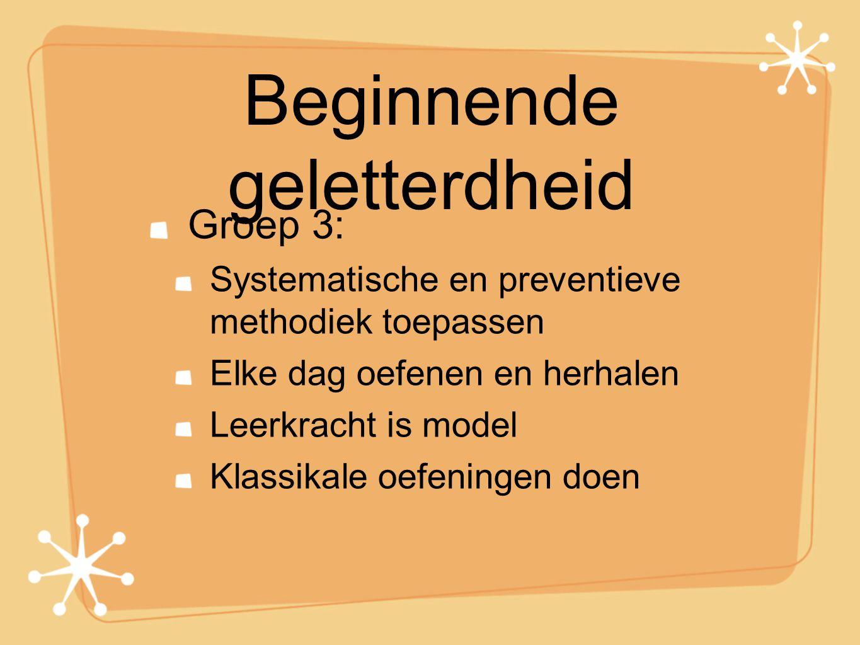 Beginnende geletterdheid Groep 3: Systematische en preventieve methodiek toepassen Elke dag oefenen en herhalen Leerkracht is model Klassikale oefenin
