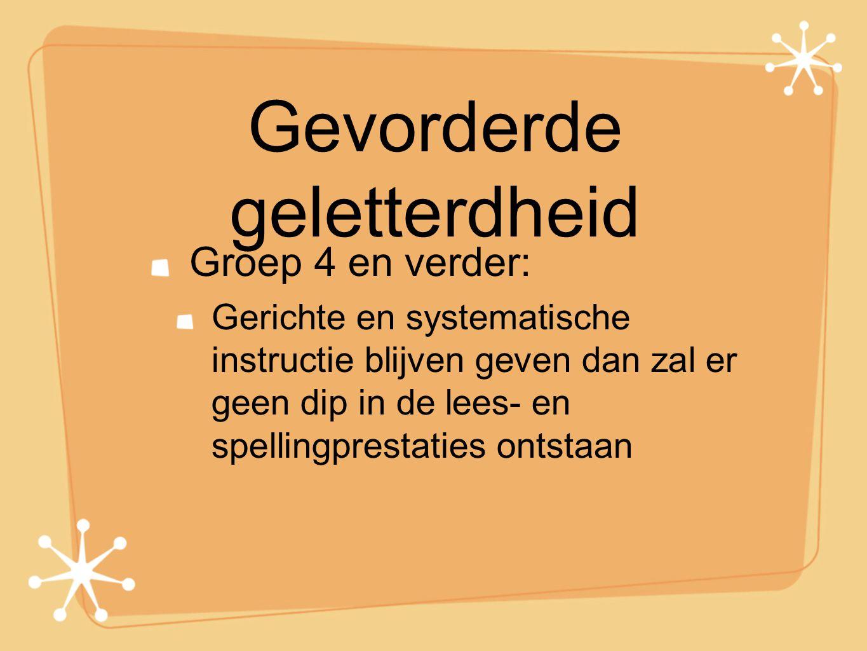 Gevorderde geletterdheid Groep 4 en verder: Gerichte en systematische instructie blijven geven dan zal er geen dip in de lees- en spellingprestaties o