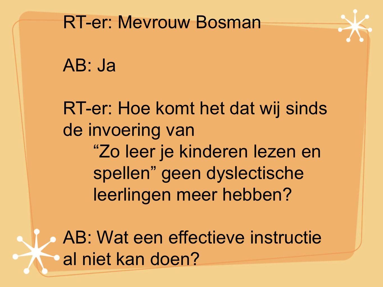 """RT-er: Mevrouw Bosman AB: Ja RT-er: Hoe komt het dat wij sinds de invoering van """"Zo leer je kinderen lezen en spellen"""" geen dyslectische leerlingen me"""