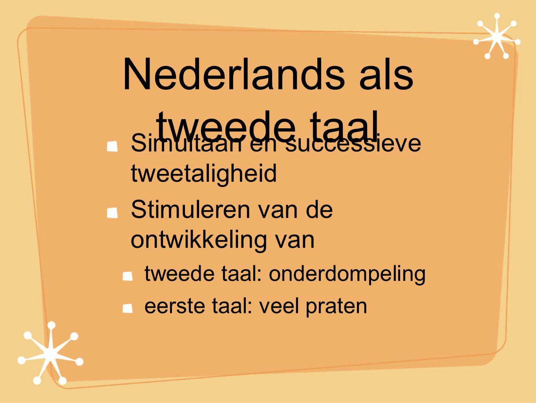 Nederlands als tweede taal Simultaan en successieve tweetaligheid Stimuleren van de ontwikkeling van tweede taal: onderdompeling eerste taal: veel pra