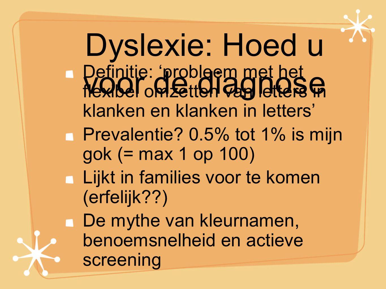 Dyslexie: Hoed u voor de diagnose Definitie: 'probleem met het flexibel omzetten van letters in klanken en klanken in letters' Prevalentie? 0.5% tot 1