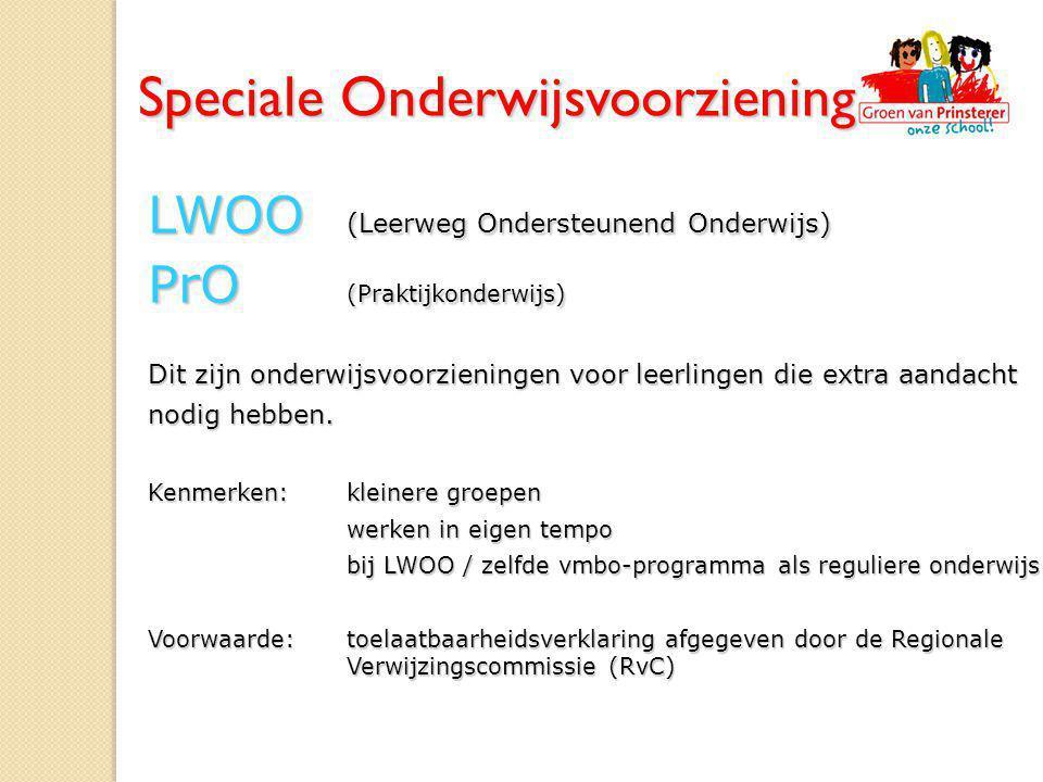 LWOO (Leerweg Ondersteunend Onderwijs) PrO (Praktijkonderwijs) Dit zijn onderwijsvoorzieningen voor leerlingen die extra aandacht nodig hebben. Kenmer