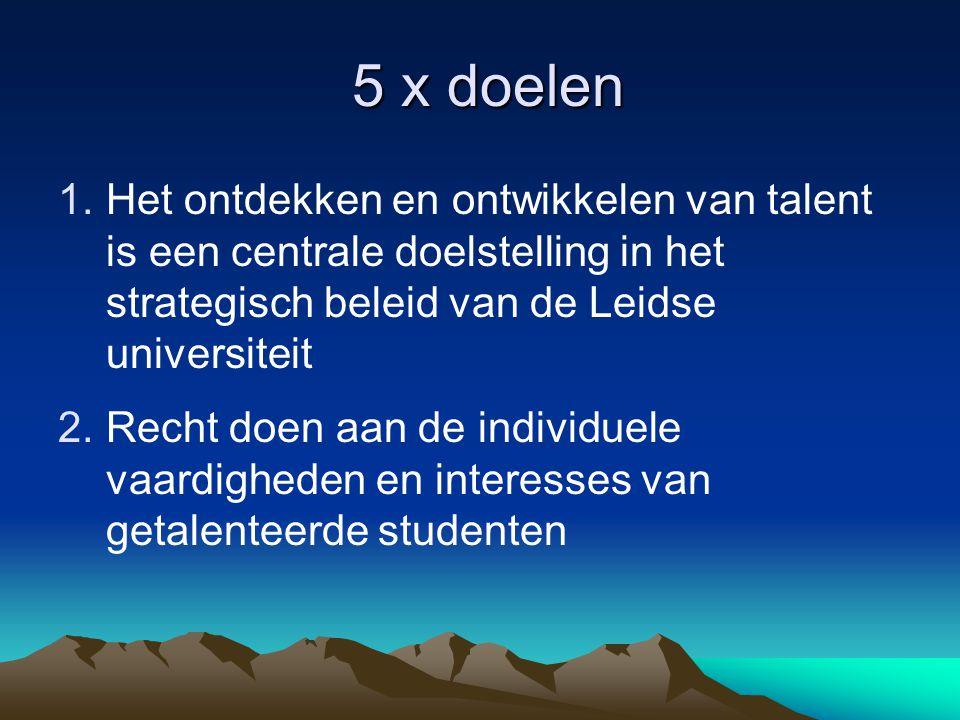 5 x doelen 5 x doelen 1.Het ontdekken en ontwikkelen van talent is een centrale doelstelling in het strategisch beleid van de Leidse universiteit 2.Re