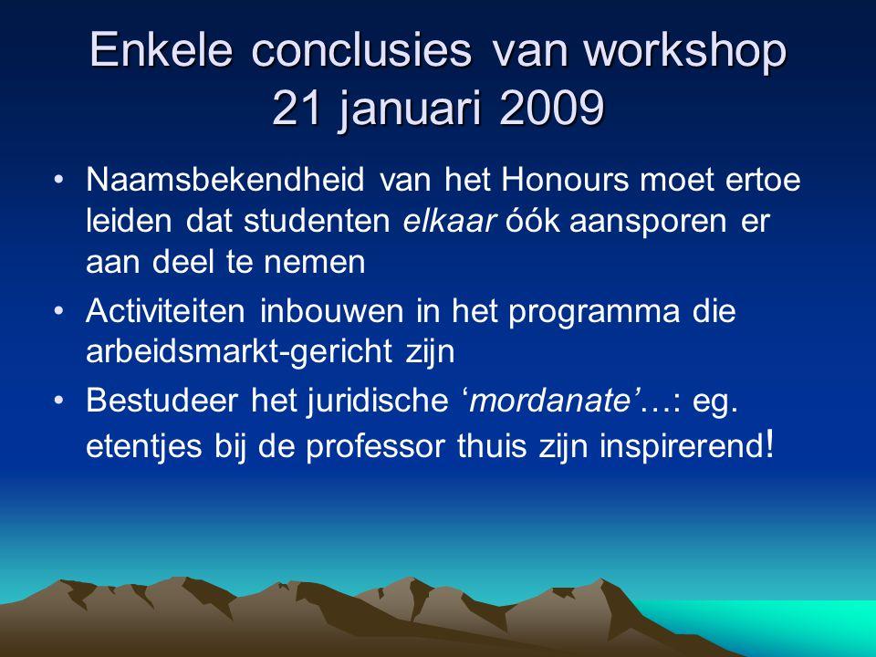 Enkele conclusies van workshop 21 januari 2009 •Naamsbekendheid van het Honours moet ertoe leiden dat studenten elkaar óók aansporen er aan deel te nemen •Activiteiten inbouwen in het programma die arbeidsmarkt-gericht zijn •Bestudeer het juridische 'mordanate'…: eg.