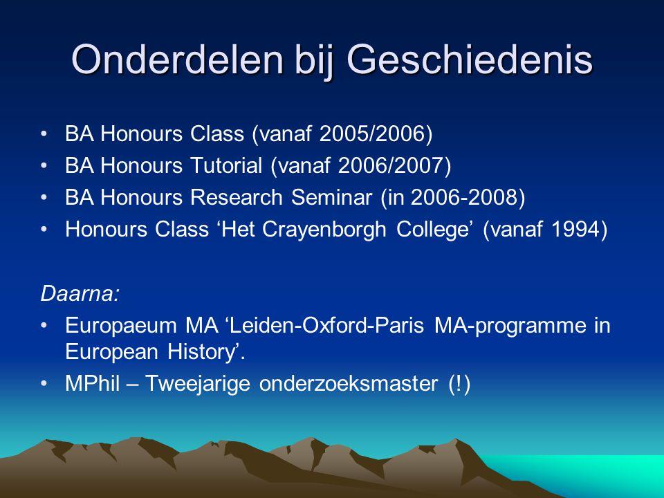 Onderdelen bij Geschiedenis •BA Honours Class (vanaf 2005/2006) •BA Honours Tutorial (vanaf 2006/2007) •BA Honours Research Seminar (in 2006-2008) •Ho