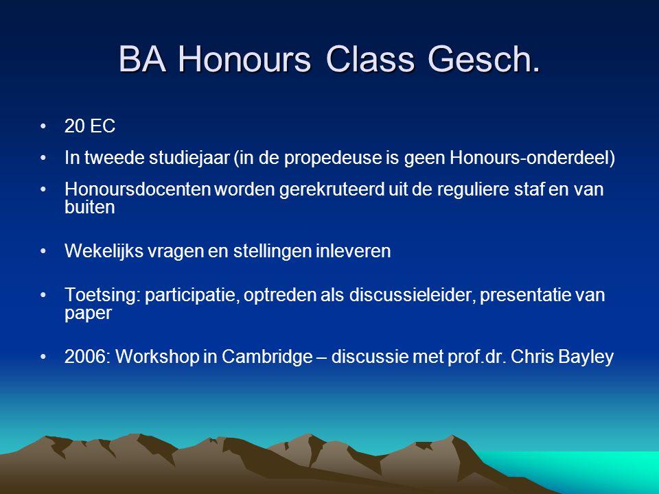 BA Honours Class Gesch. •20 EC •In tweede studiejaar (in de propedeuse is geen Honours-onderdeel) •Honoursdocenten worden gerekruteerd uit de regulier