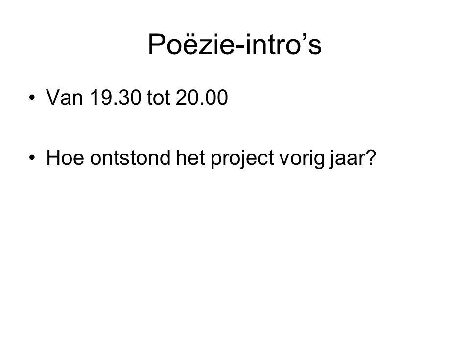 Poëzie-intro's •Van 19.30 tot 20.00 •Hoe ontstond het project vorig jaar?