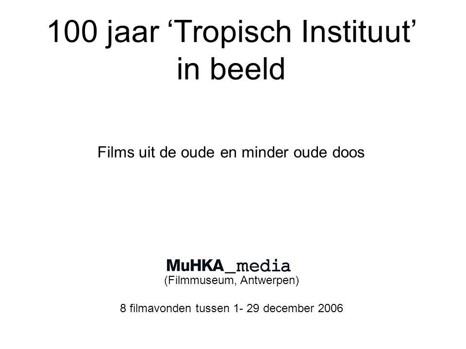 100 jaar 'Tropisch Instituut' in beeld Films uit de oude en minder oude doos (Filmmuseum, Antwerpen) 8 filmavonden tussen 1- 29 december 2006