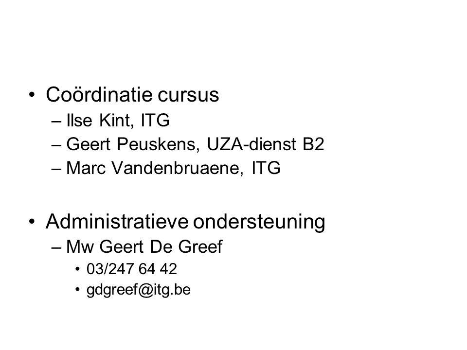 •Coördinatie cursus –Ilse Kint, ITG –Geert Peuskens, UZA-dienst B2 –Marc Vandenbruaene, ITG •Administratieve ondersteuning –Mw Geert De Greef •03/247