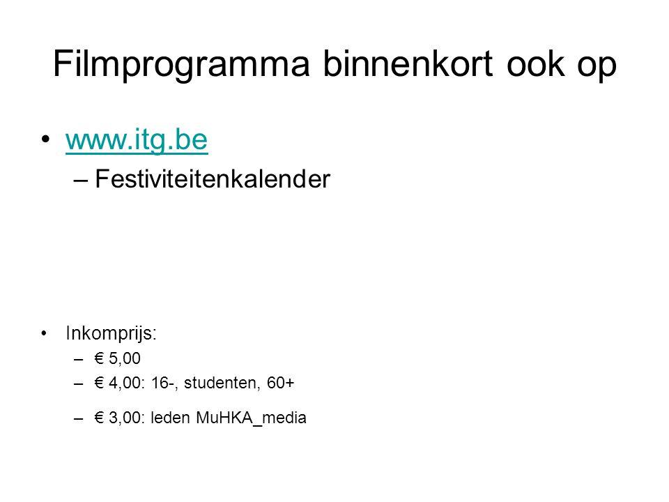 Filmprogramma binnenkort ook op •www.itg.bewww.itg.be –Festiviteitenkalender •Inkomprijs: –€ 5,00 –€ 4,00: 16-, studenten, 60+ –€ 3,00: leden MuHKA_me