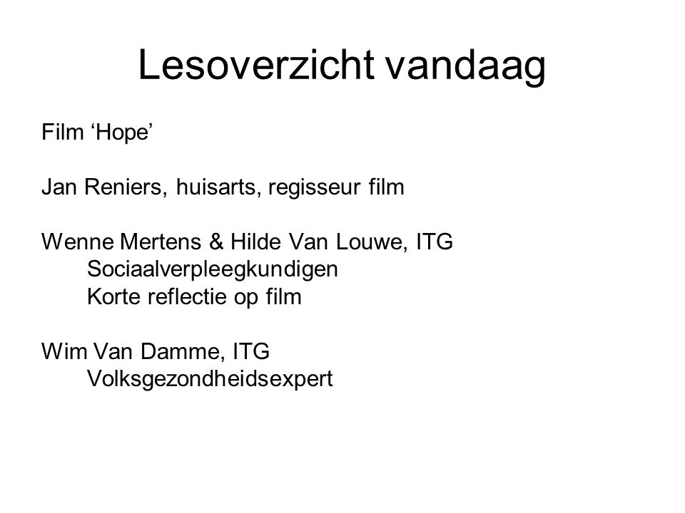 Lesoverzicht vandaag Film 'Hope' Jan Reniers, huisarts, regisseur film Wenne Mertens & Hilde Van Louwe, ITG Sociaalverpleegkundigen Korte reflectie op