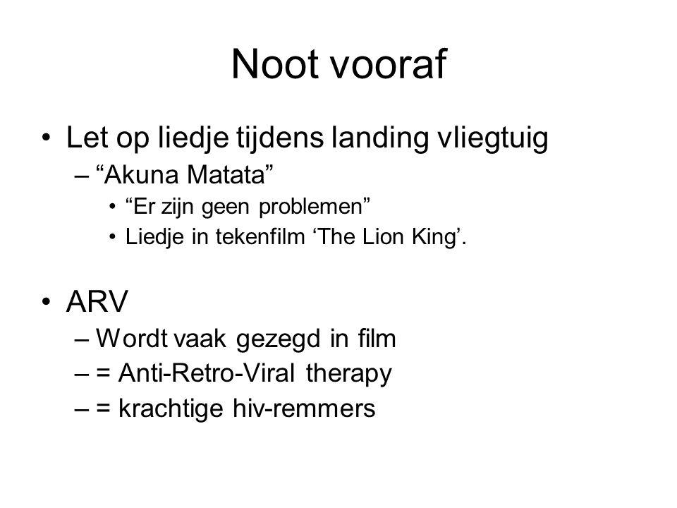 """Noot vooraf •Let op liedje tijdens landing vliegtuig –""""Akuna Matata"""" •""""Er zijn geen problemen"""" •Liedje in tekenfilm 'The Lion King'. •ARV –Wordt vaak"""