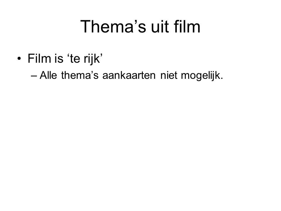 Thema's uit film •Film is 'te rijk' –Alle thema's aankaarten niet mogelijk.