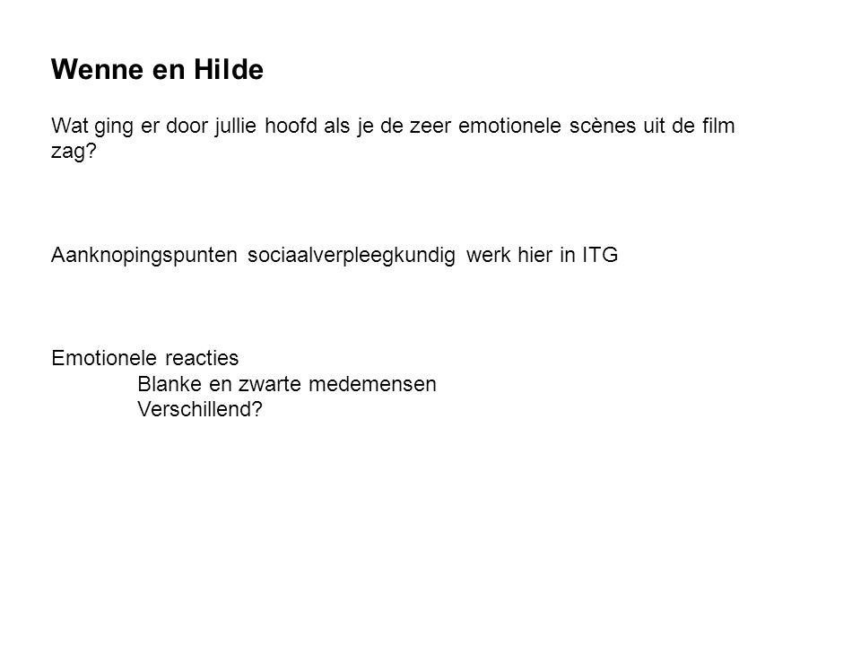 Wenne en Hilde Wat ging er door jullie hoofd als je de zeer emotionele scènes uit de film zag? Aanknopingspunten sociaalverpleegkundig werk hier in IT