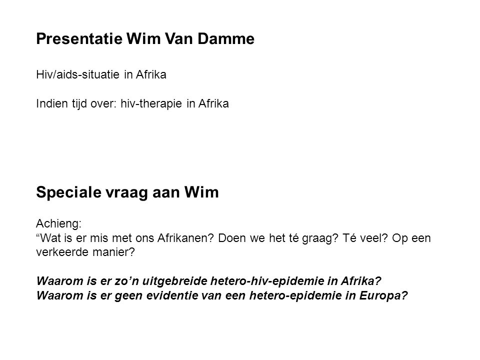 """Presentatie Wim Van Damme Hiv/aids-situatie in Afrika Indien tijd over: hiv-therapie in Afrika Speciale vraag aan Wim Achieng: """"Wat is er mis met ons"""