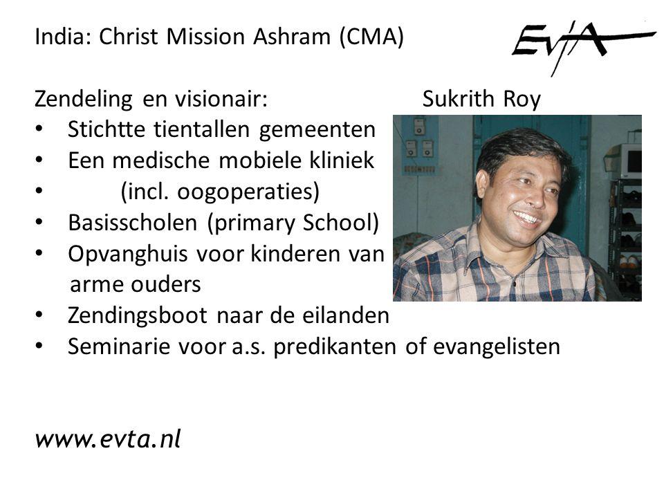 India: Christ Mission Ashram (CMA) Zendeling en visionair: Sukrith Roy • Stichtte tientallen gemeenten • Een medische mobiele kliniek • (incl.