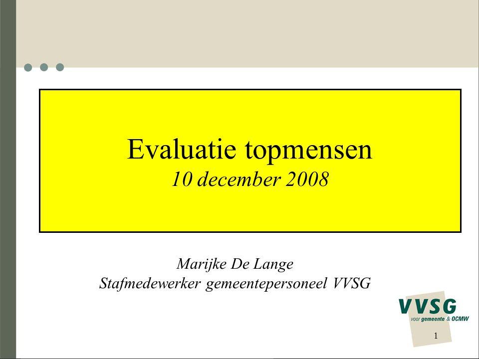 Evaluatie topmensen 10 december 2008 Marijke De Lange Stafmedewerker gemeentepersoneel VVSG 1