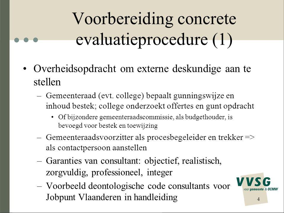 Voorbereiding concrete evaluatieprocedure (1) •Overheidsopdracht om externe deskundige aan te stellen –Gemeenteraad (evt.