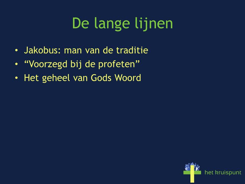 De lange lijnen • Jakobus: man van de traditie • Voorzegd bij de profeten • Het geheel van Gods Woord