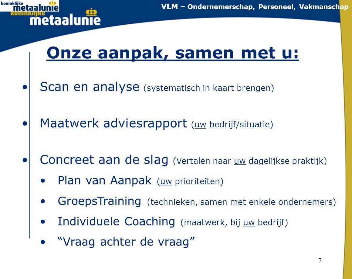 7 Onze aanpak, samen met u: •Scan en analyse (systematisch in kaart brengen) •Maatwerk adviesrapport (uw bedrijf/situatie) •Concreet aan de slag (Vert