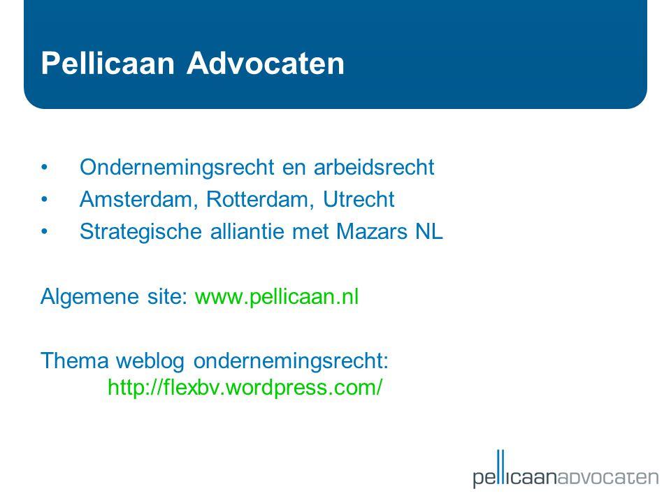 Pellicaan Advocaten •Ondernemingsrecht en arbeidsrecht •Amsterdam, Rotterdam, Utrecht •Strategische alliantie met Mazars NL Algemene site: www.pellica