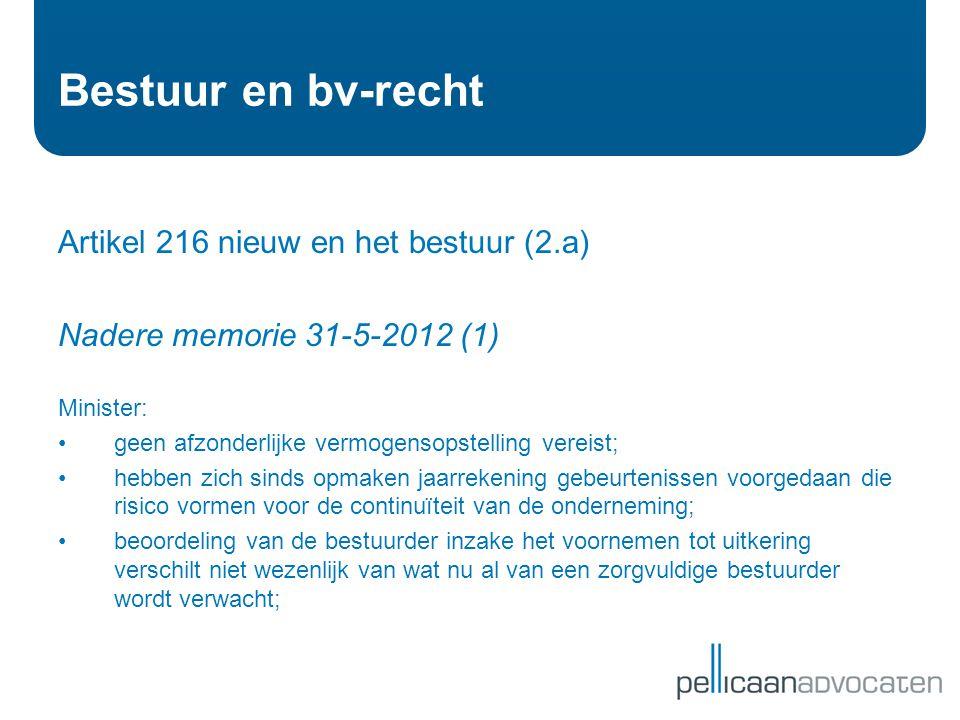 Bestuur en bv-recht Artikel 216 nieuw en het bestuur (2.a) Nadere memorie 31-5-2012 (1) Minister: • geen afzonderlijke vermogensopstelling vereist; •