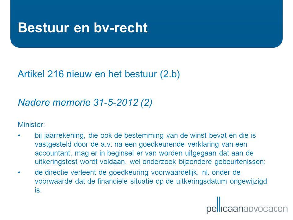 Bestuur en bv-recht Artikel 216 nieuw en het bestuur (2.b) Nadere memorie 31-5-2012 (2) Minister: • bij jaarrekening, die ook de bestemming van de win