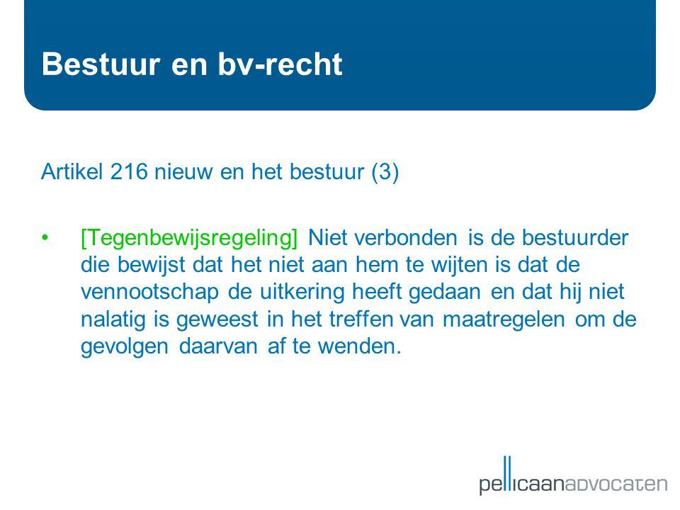 Bestuur en bv-recht Artikel 216 nieuw en het bestuur (3) •[Tegenbewijsregeling] Niet verbonden is de bestuurder die bewijst dat het niet aan hem te wi