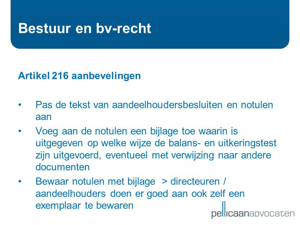 Bestuur en bv-recht Artikel 216 aanbevelingen •Pas de tekst van aandeelhoudersbesluiten en notulen aan •Voeg aan de notulen een bijlage toe waarin is