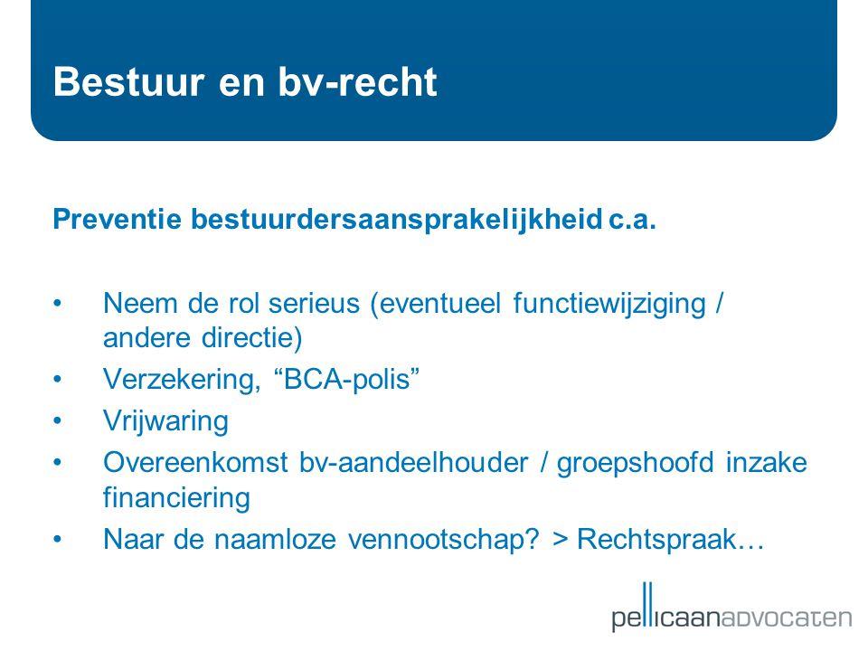 """Bestuur en bv-recht Preventie bestuurdersaansprakelijkheid c.a. •Neem de rol serieus (eventueel functiewijziging / andere directie) •Verzekering, """"BCA"""