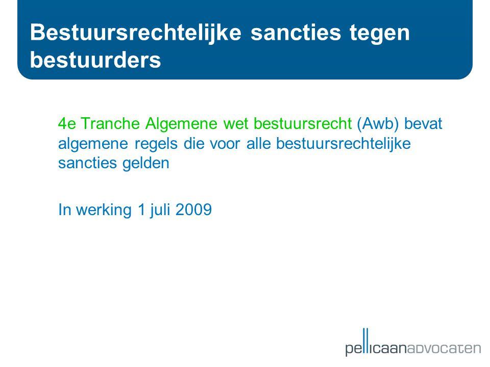 Bestuursrechtelijke sancties tegen bestuurders 4e Tranche Algemene wet bestuursrecht (Awb) bevat algemene regels die voor alle bestuursrechtelijke san