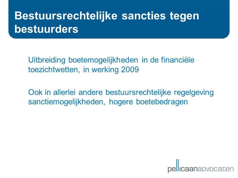 Bestuursrechtelijke sancties tegen bestuurders Uitbreiding boetemogelijkheden in de financiële toezichtwetten, in werking 2009 Ook in allerlei andere