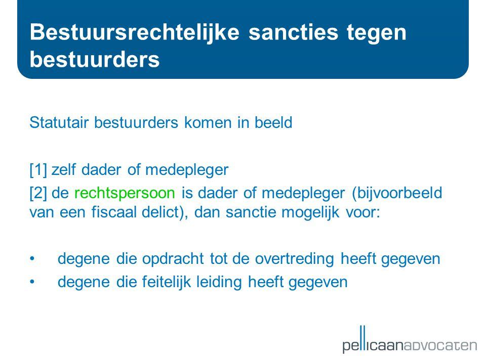 Bestuursrechtelijke sancties tegen bestuurders Statutair bestuurders komen in beeld [1] zelf dader of medepleger [2] de rechtspersoon is dader of mede
