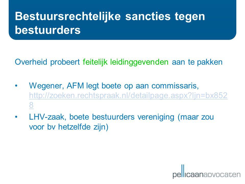 Bestuursrechtelijke sancties tegen bestuurders Overheid probeert feitelijk leidinggevenden aan te pakken •Wegener, AFM legt boete op aan commissaris,