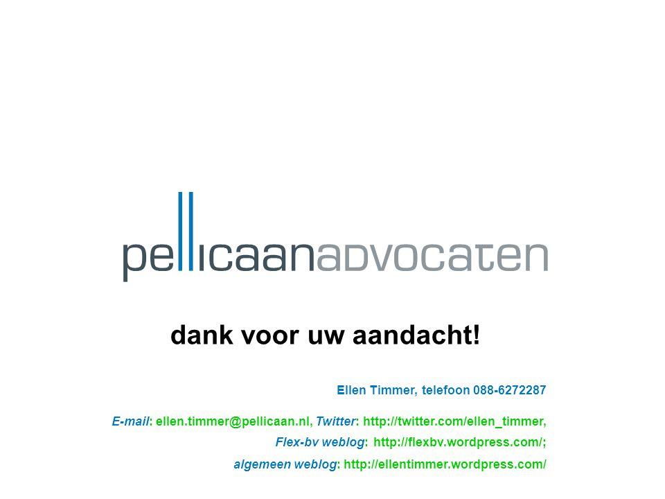 dank voor uw aandacht! Ellen Timmer, telefoon 088-6272287 E-mail: ellen.timmer@pellicaan.nl, Twitter: http://twitter.com/ellen_timmer, Flex-bv weblog: