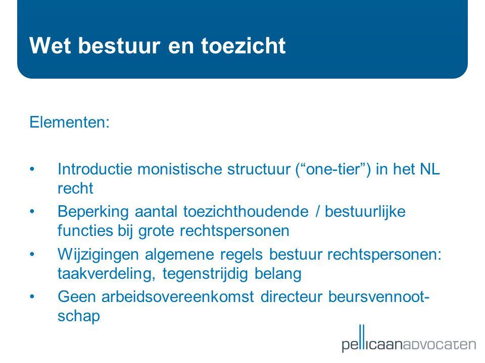"""Elementen: •Introductie monistische structuur (""""one-tier"""") in het NL recht •Beperking aantal toezichthoudende / bestuurlijke functies bij grote rechts"""