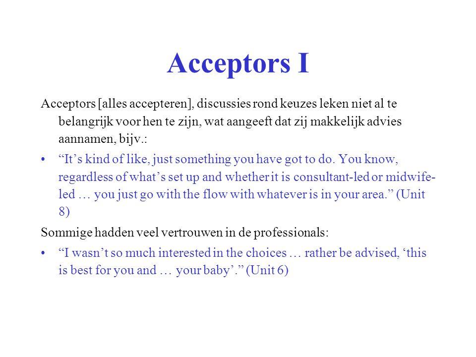 Acceptors I Acceptors [alles accepteren], discussies rond keuzes leken niet al te belangrijk voor hen te zijn, wat aangeeft dat zij makkelijk advies a